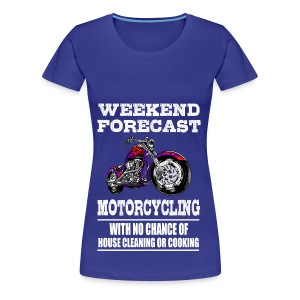 Weekend Forecast Motorcycling Motorcycle - Women's Premium T-Shirt