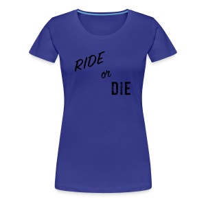 Ride or Die Black - Women's Premium T-Shirt