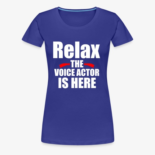 Relax the Voice Actor Is Here - Women's Premium T-Shirt