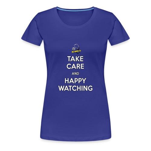 Take Care and Happy Watching Slogan - Women's Premium T-Shirt