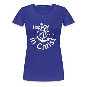 My Hope Is Found in Christ - Women's Premium T-Shirt