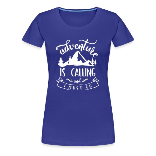 Adventure is Calling Tshirt - Women's Premium T-Shirt