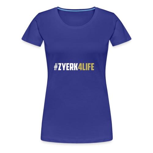 #Zyerk4Life Shirts And Accessories - Women's Premium T-Shirt