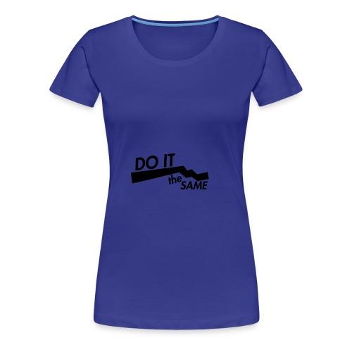 Do it the same. - Women's Premium T-Shirt
