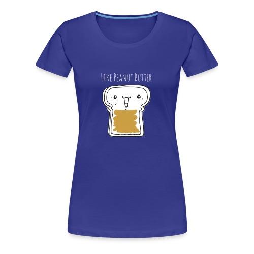 Like Peanut Butter - Women's Premium T-Shirt