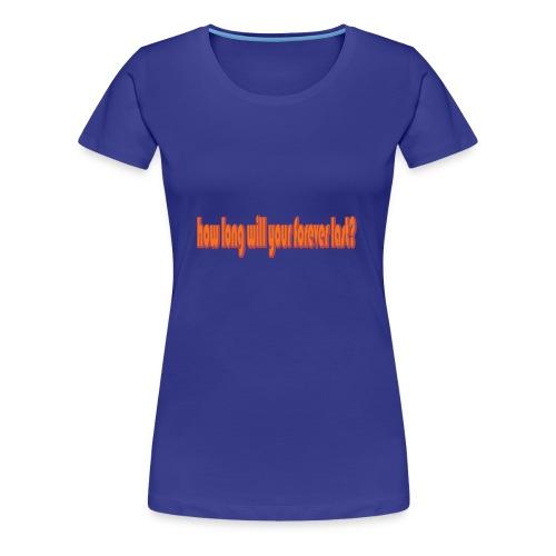 forever - Women's Premium T-Shirt