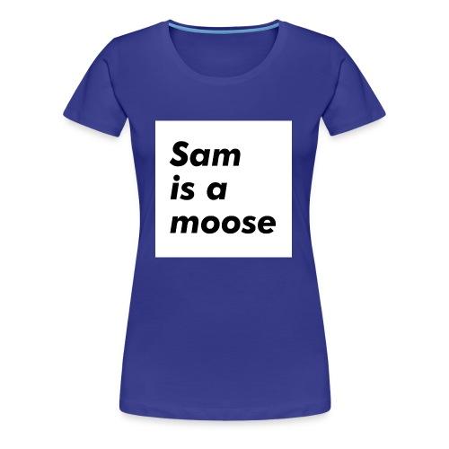 Sam is a Moose - Women's Premium T-Shirt