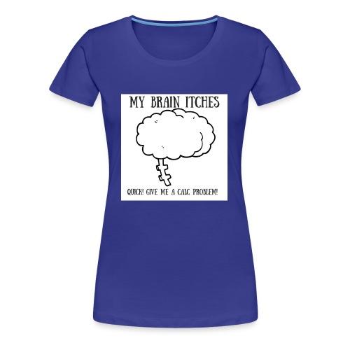 My Brain Itches - Women's Premium T-Shirt
