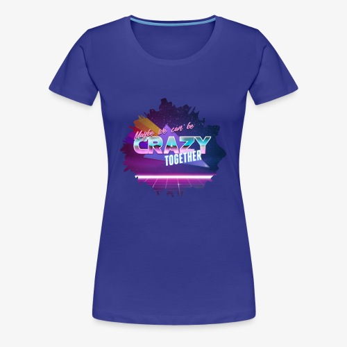 Maybe we can be CRAZY TOGETHER Splatter - Women's Premium T-Shirt