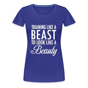 Training Like a Beast to Look Like A Beauty Whit - Women's Premium T-Shirt