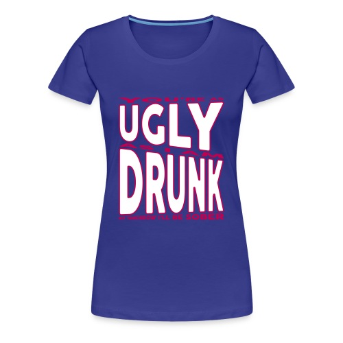 Ugly Drunk - Women's Premium T-Shirt