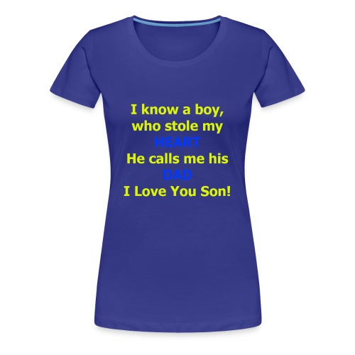 I know a boy, who stole my heart, he calls me DAD - Women's Premium T-Shirt