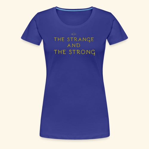 The Strange and The Strong Apparel - Women's Premium T-Shirt