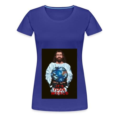 It's Your World - Women's Premium T-Shirt