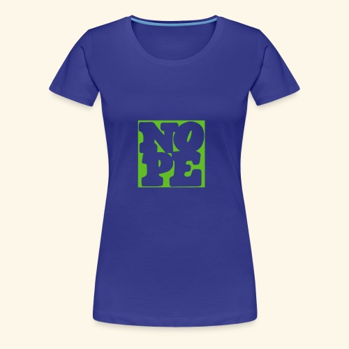 NOPE - Women's Premium T-Shirt