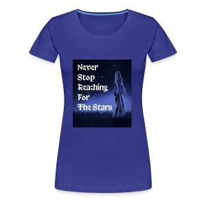 Never stop reaching for the stars - Women's Premium T-Shirt