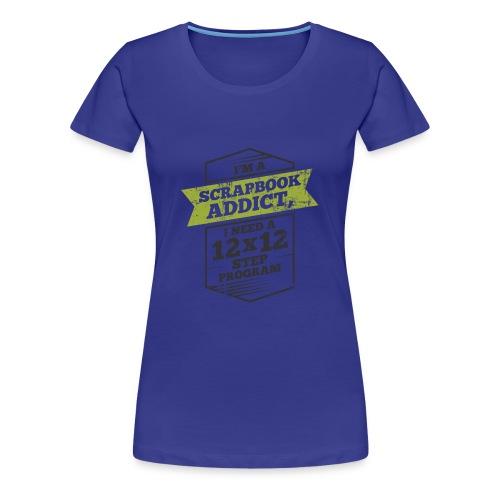 Im a scrapbook addict I need a 12x12 Step Program - Women's Premium T-Shirt