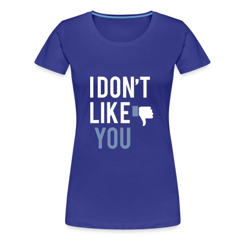 i don t like you - Women's Premium T-Shirt