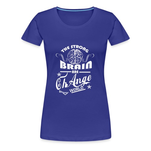 the strong brain can change the world t shirt - Women's Premium T-Shirt