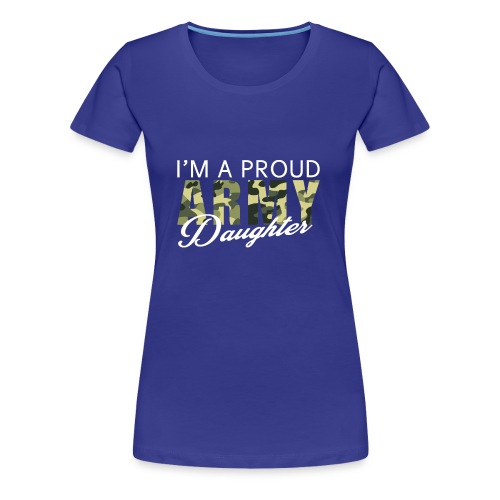Great Gift For Daughter. Shirt For Army Daughter - Women's Premium T-Shirt