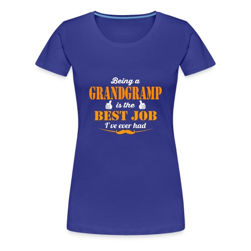 Being Grandgramp is best job ever - Women's Premium T-Shirt