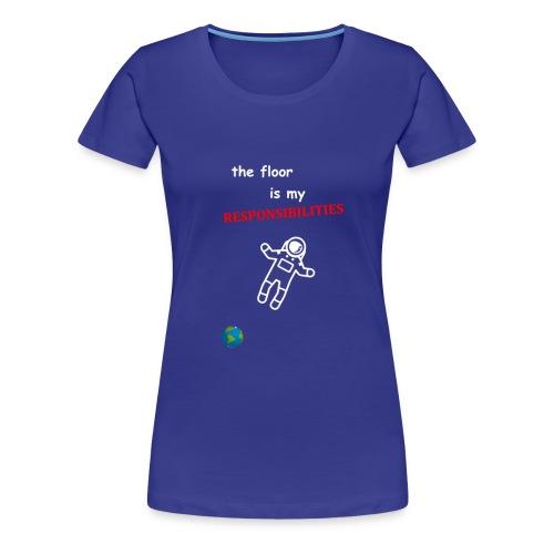The Floor Is My Responsibilities - Women's Premium T-Shirt