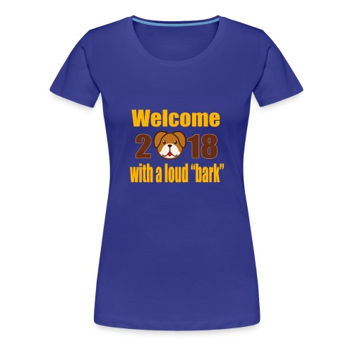 Welcome 2018 with a loud bark - Women's Premium T-Shirt