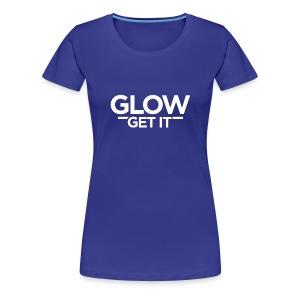 Glow Get It - Women's Premium T-Shirt