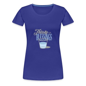 Thirsty For Blessings Graphic Tee - Women's Premium T-Shirt