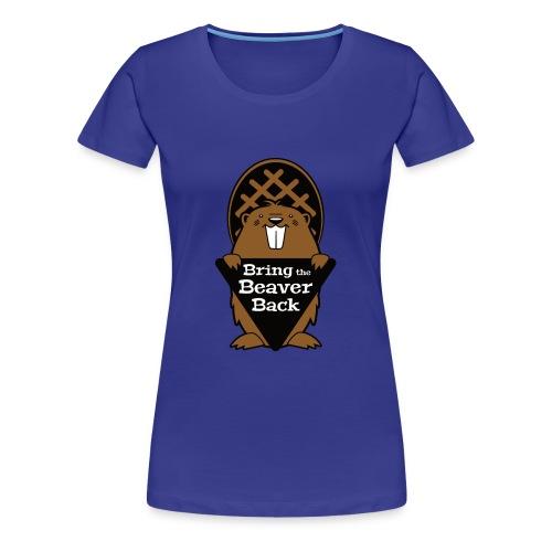 Bring the Beaver Back - Women's Premium T-Shirt