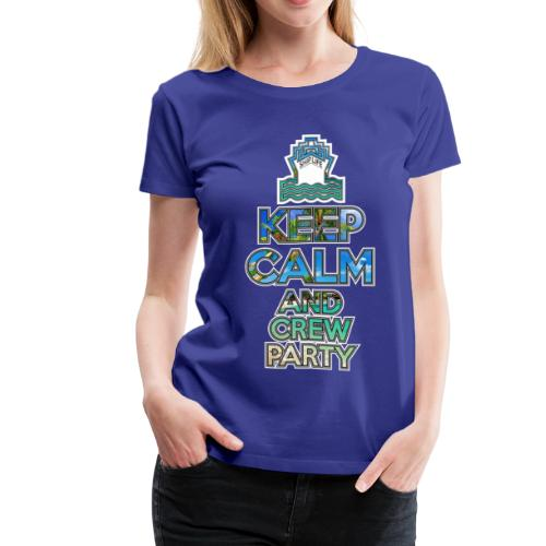 SHIPLIFE - KEEP CALM AND CREW PARTY - Women's Premium T-Shirt