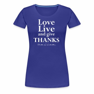 Pastor G Collection - Love Live Give Thanks - Women's Premium T-Shirt