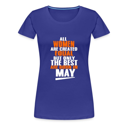 Born in May T-Shirts All Women Are Created Equal - Women's Premium T-Shirt
