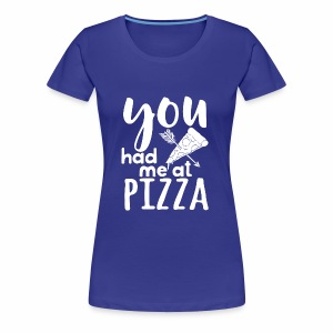 You have me at pizza - Women's Premium T-Shirt