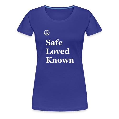 Safe Loved Known - Women's Premium T-Shirt