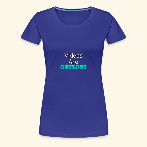 Videos Are AWESOME - Women's Premium T-Shirt