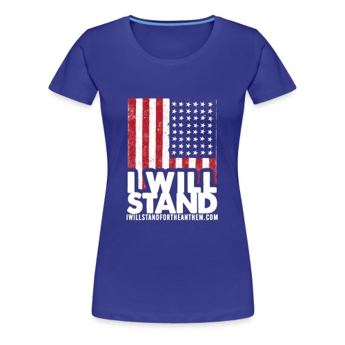 The Original I Will Stand For The Anthem Design - Women's Premium T-Shirt