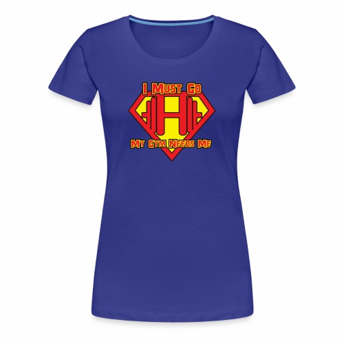 I must go my gym needs me - Women's Premium T-Shirt