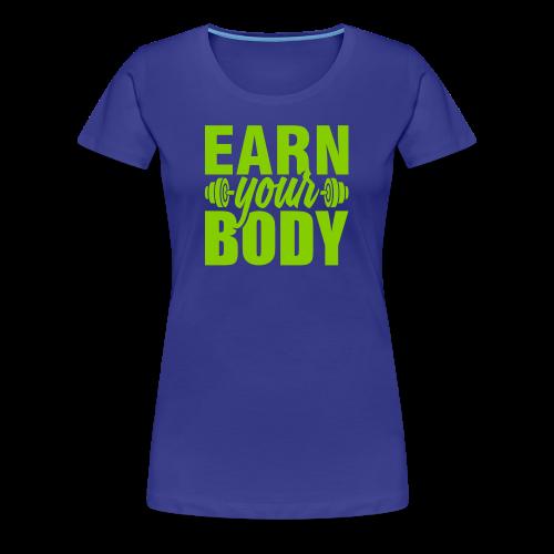 Earn your body - Women's Premium T-Shirt