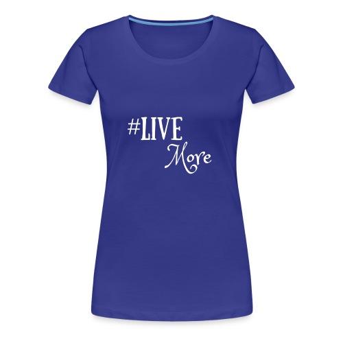 #LiveMore - Women's Premium T-Shirt