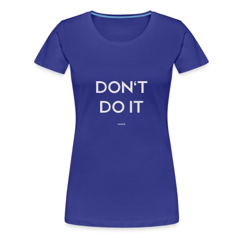 Don't Do It - Women's Premium T-Shirt