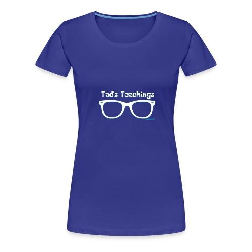 Tad's Teachings Tee - Women's Premium T-Shirt