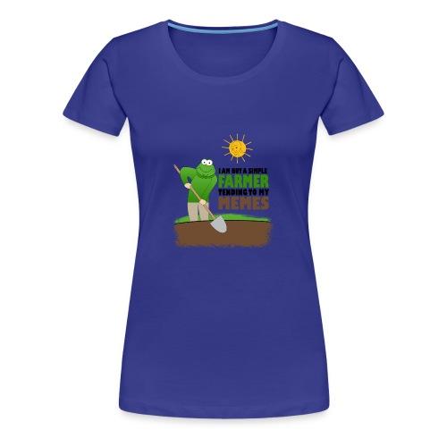 I AM BUT A SIMPLE FARMER TENDING TO MY MEMES - Women's Premium T-Shirt
