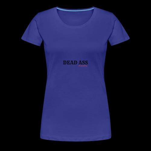 DEAD ASS - Women's Premium T-Shirt