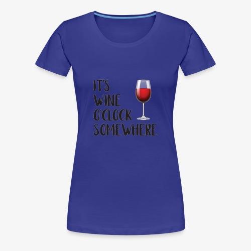 It's Wine O'clock Somewhere - Women's Premium T-Shirt