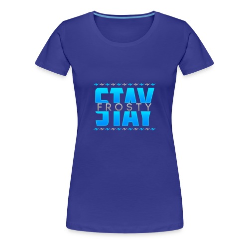 Stay Frosty - Women's Premium T-Shirt