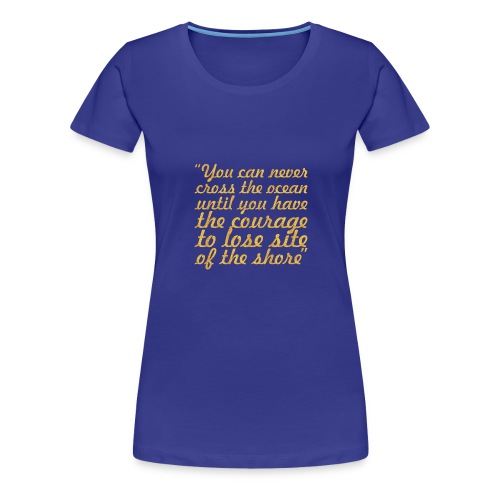 You can never cross... Inspirational Quote - Women's Premium T-Shirt