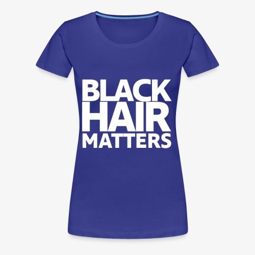 BLACK HAIR MATTERS - Women's Premium T-Shirt