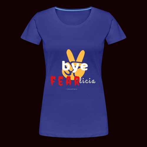 Bye FEARlicia #peace - Women's Premium T-Shirt