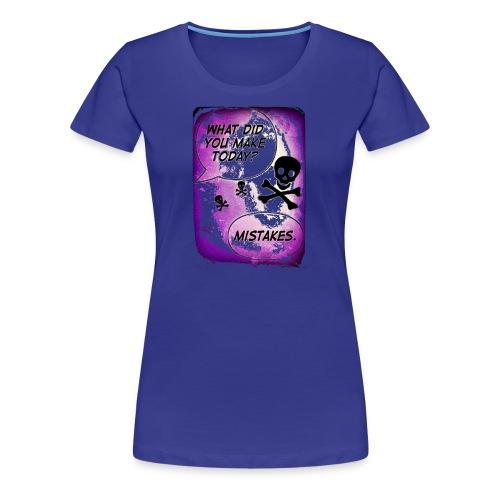 Makin' Mistakes By: Anarchy Angels Ltd. - Women's Premium T-Shirt